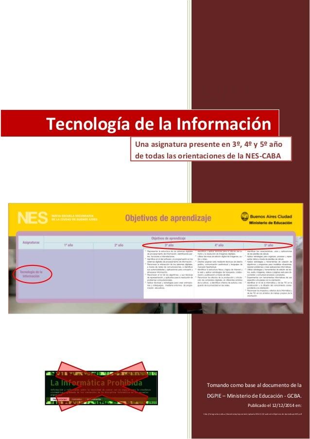 2014 Tomando como base al documento de la DGPIE – Ministerio de Educación - GCBA. Publicado el 12/12/2014 en: Tecnología d...