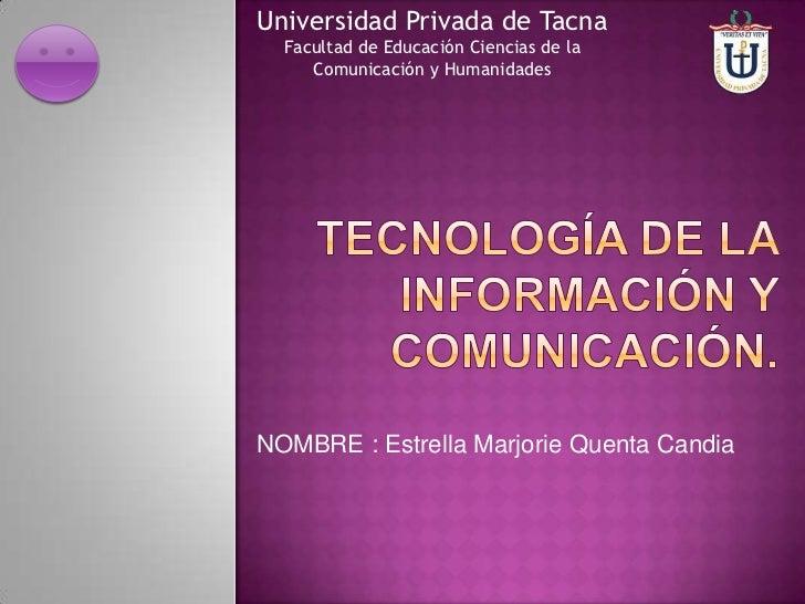 Universidad Privada de Tacna  Facultad de Educación Ciencias de la     Comunicación y HumanidadesNOMBRE : Estrella Marjori...