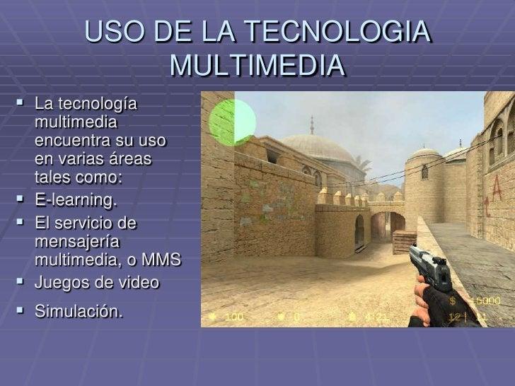 Multimedia no lineal: videojuegos o en el e-learning.</li></li></ul><li>USO DE LA TECNOLOGIA MULTIMEDIA<br />La tecnología...