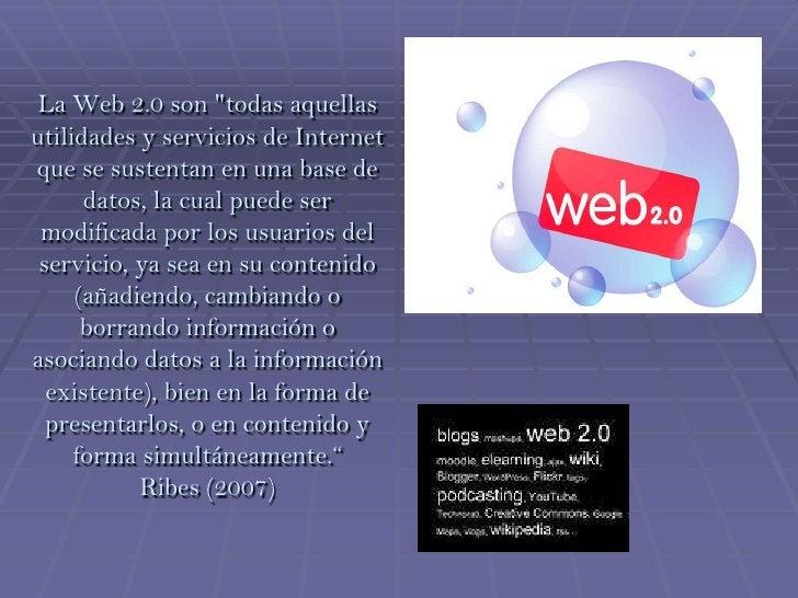"""La Web 2.0 son """"todas aquellas utilidades y servicios de Internet que se sustentan en una base de datos, la cual puede ser..."""