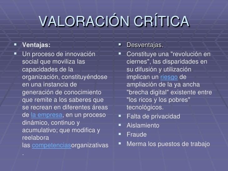VALORACIÓN CRÍTICA<br />Ventajas:<br />Unproceso de innovación social que moviliza las capacidades de la organización, co...