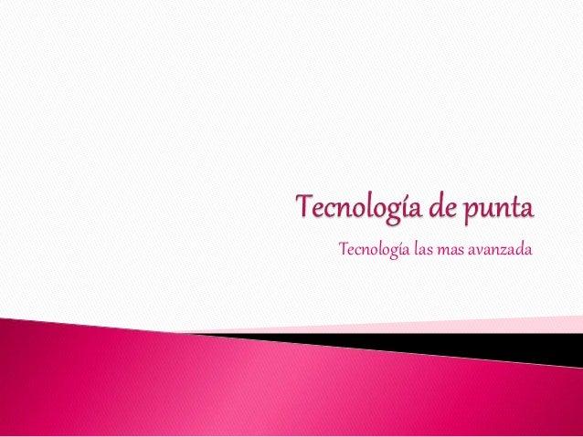 Tecnología las mas avanzada