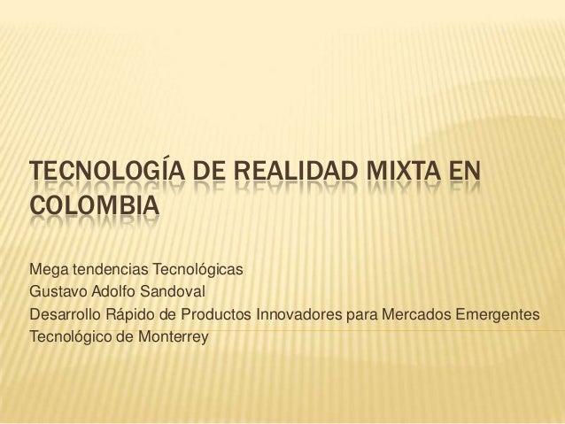 TECNOLOGÍA DE REALIDAD MIXTA ENCOLOMBIAMega tendencias TecnológicasGustavo Adolfo SandovalDesarrollo Rápido de Productos I...
