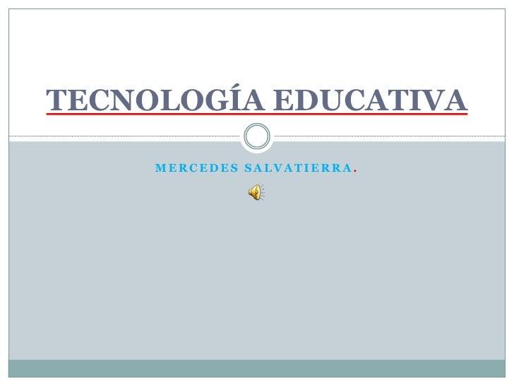 Mercedes Salvatierra.<br />TECNOLOGÍA EDUCATIVA<br />