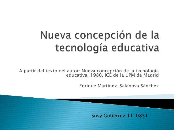 A partir del texto del autor: Nueva concepción de la tecnología                      educativa, 1980, ICE de la UPM de Mad...
