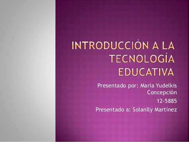 Presentado por: María Yudelkis Concepción 12-5885 Presentado a: Solanlly Martínez