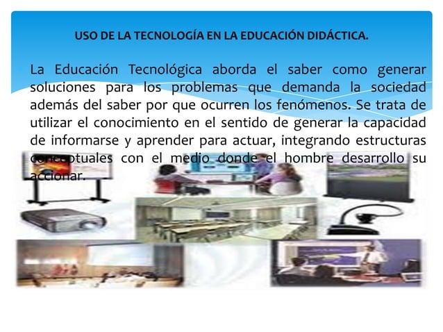 La enseñanza didáctica actual se a trasformado al punto quelos docentes tienen la obligación de interactuar con latecnolog...