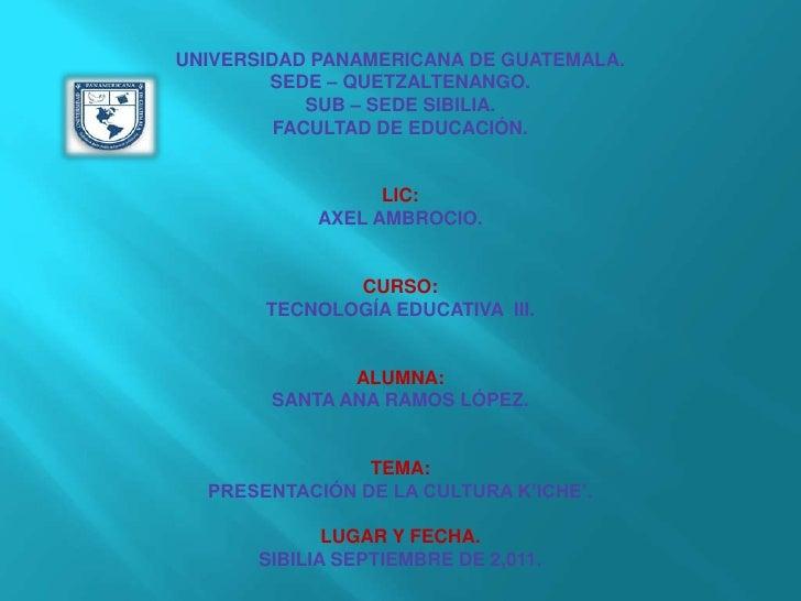 UNIVERSIDAD PANAMERICANA DE GUATEMALA.<br />SEDE – QUETZALTENANGO.<br />SUB – SEDE SIBILIA.<br />FACULTAD DE EDUCACIÓN.<br...