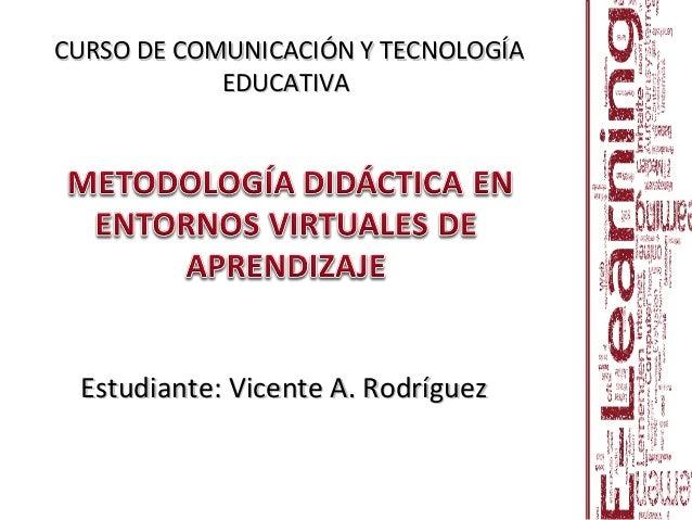 Estudiante: Vicente A. RodríguezEstudiante: Vicente A. Rodríguez CURSO DE COMUNICACIÓN Y TECNOLOGÍACURSO DE COMUNICACIÓN Y...