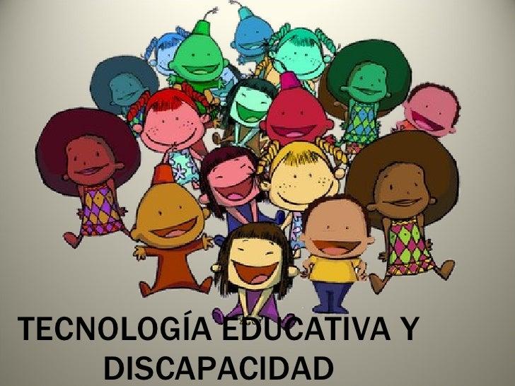 TECNOLOGÍA EDUCATIVA Y DISCAPACIDAD