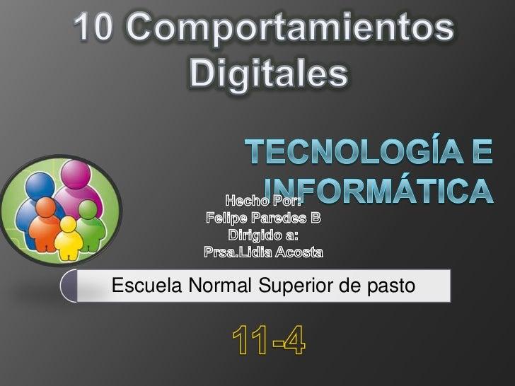 10 Comportamientos<br /> Digitales<br />Tecnología e Informática<br />Hecho Por:<br />Felipe Paredes B<br />Dirigido a:<br...