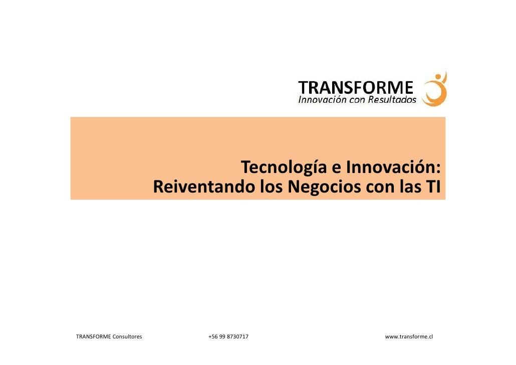 Tecnología e Innovación:                          Reiventando los Negocios con las TI     TRANSFORME Consultores         +...
