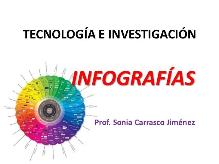 TECNOLOGÍA E INVESTIGACIÓN       INFOGRAFÍAS          Prof. Sonia Carrasco Jiménez