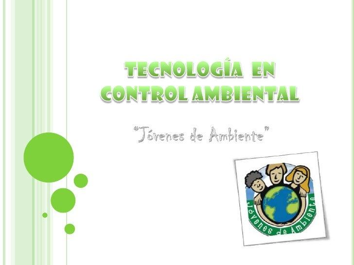 """Tecnologíaen control ambiental<br />""""Jóvenes de Ambiente""""<br />"""