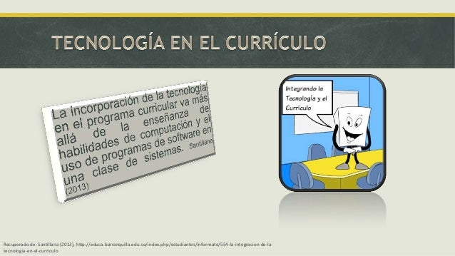 Recuperado de: Santillana (2013), http://educa.barranquilla.edu.co/index.php/estudiantes/informate/554-la-integracion-de-l...
