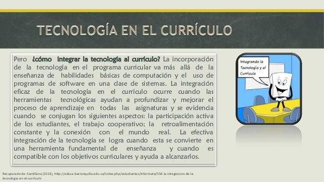 Pero ¿cómo integrar la tecnología al currículo? La incorporación de la tecnología en el programa curricular va más allá de...