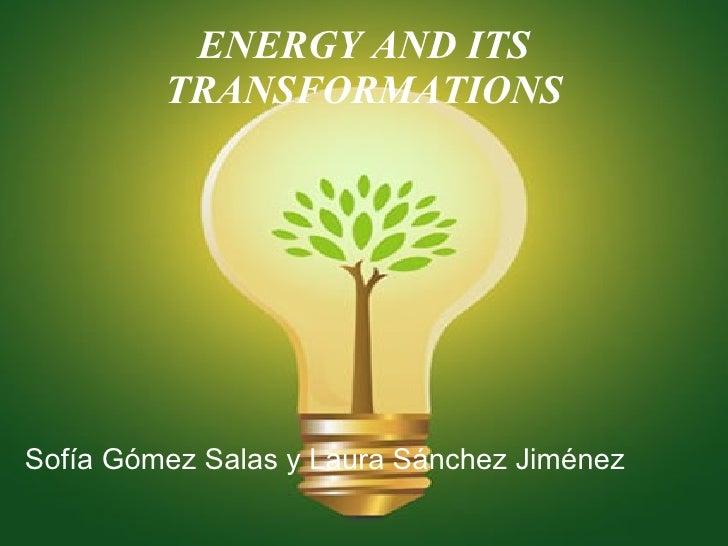 ENERGY AND ITS         TRANSFORMATIONSSofía Gómez Salas y Laura Sánchez Jiménez