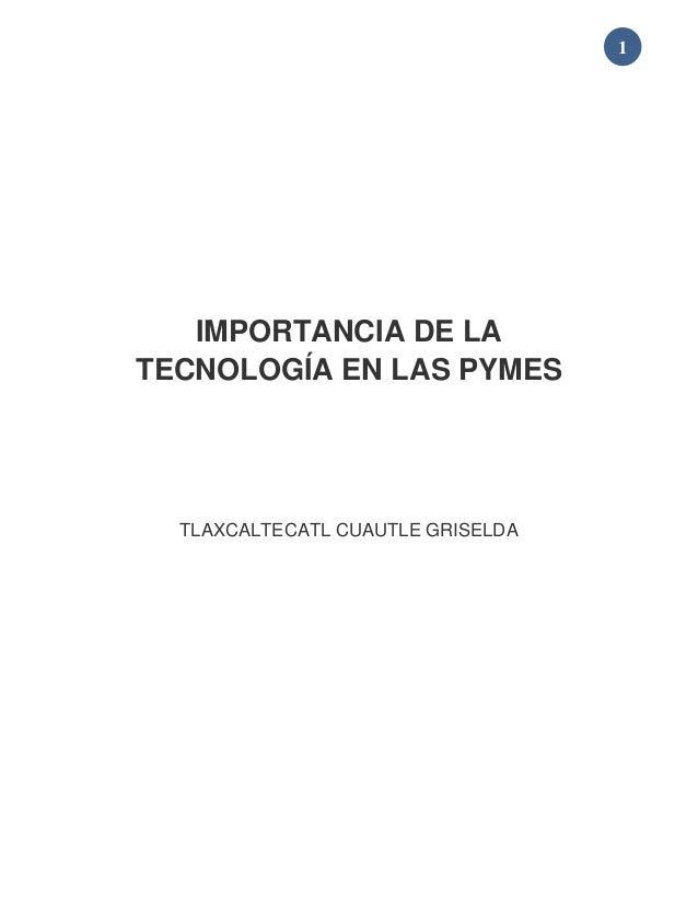 1 IMPORTANCIA DE LA TECNOLOGÍA EN LAS PYMES TLAXCALTECATL CUAUTLE GRISELDA