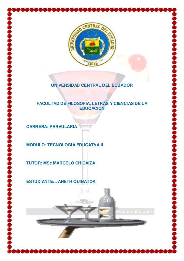 UNIVERSIDAD CENTRAL DEL ECUADOR FACULTAD DE FILOSOFIA, LETRAS Y CIENCIAS DE LA EDUCACION CARRERA: PARVULARIA MODULO: TECNO...