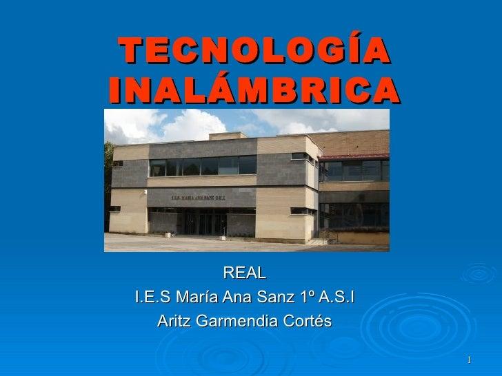 TECNOLOGÍA INALÁMBRICA REAL I.E.S María Ana Sanz 1º A.S.I Aritz Garmendia Cortés