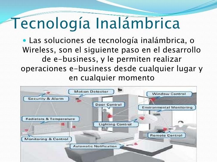 Tecnología Inalámbrica<br />Las soluciones de tecnología inalámbrica, o Wireless, son el siguiente paso en el desarrollo d...