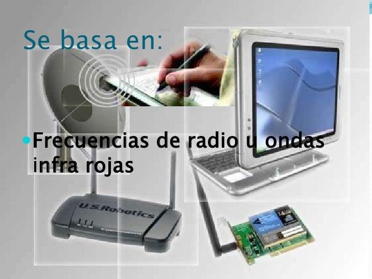 Se basa en:<br />Frecuencias de radio u ondas infra rojas<br />