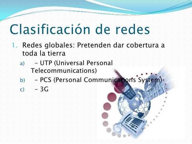 Clasificación de redes<br />Redes globales: Pretenden dar cobertura a toda la tierra<br />– UTP (Universal Personal Tel...