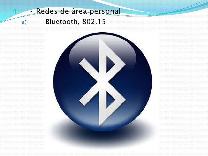 • Redes de área personal<br />– Bluetooth, 802.15<br />