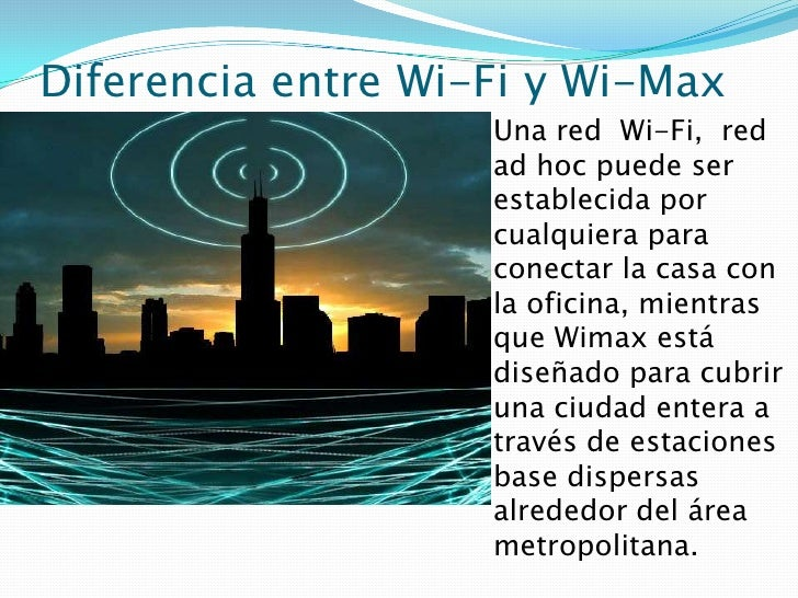Diferencia entre Wi-Fi y Wi-Max<br />Una redWi-Fi,red ad hoc puede ser establecida por cualquiera para conectar la cas...
