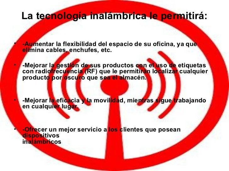 La tecnología inalámbrica le permitirá: <ul><li>-Aumentar la flexibilidad del espacio de su oficina, ya que elimina cables...