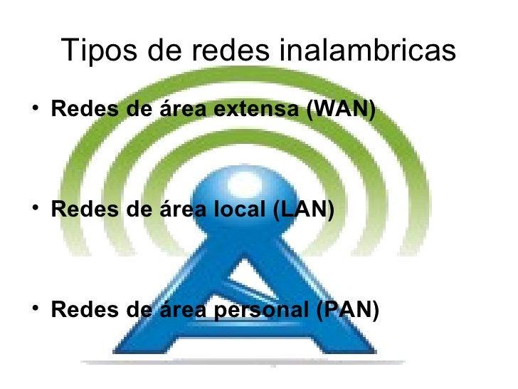 Tipos de redes inalambricas <ul><li>Redes de área extensa (WAN)  </li></ul><ul><li>Redes de área local (LAN)  </li></ul><u...