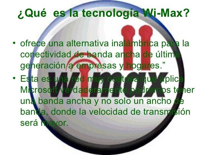 ¿Quées la tecnología Wi-Max? <ul><li>ofrece una alternativa inalámbrica para la conectividad de banda ancha de última ge...