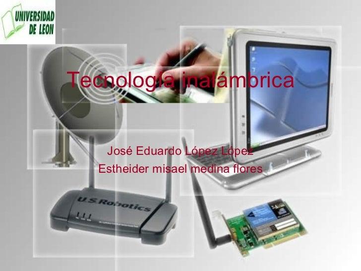 Tecnología inalámbrica José Eduardo López López Estheider misael medina flores