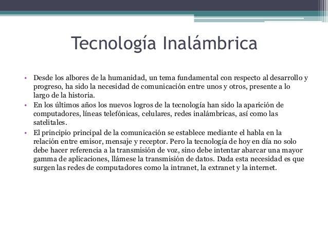 Tecnología Inalámbrica • Desde los albores de la humanidad, un tema fundamental con respecto al desarrollo y progreso, ha ...