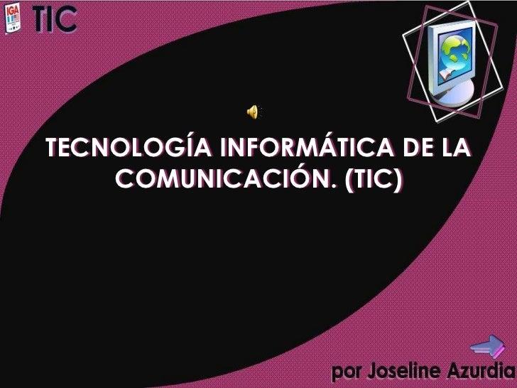 TECNOLOGÍA INFORMÁTICA DE LA    COMUNICACIÓN. (TIC)