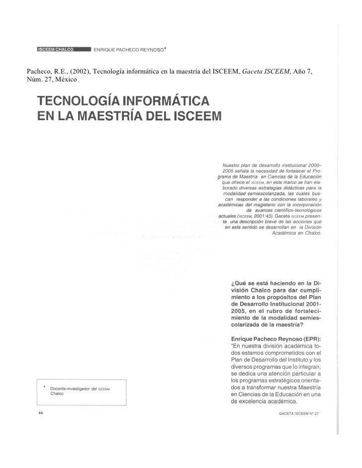 Pacheco, R.E., (2002), Tecnología informática en la maestría del ISCEEM, Gaceta ISCEEM, Año 7, Núm. 27, México