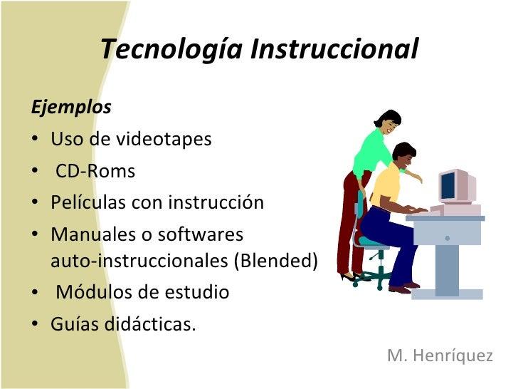 Tecnología Instruccional <ul><li>Ejemplos  </li></ul><ul><li>Uso de videotapes </li></ul><ul><li>CD-Roms </li></ul><ul><li...