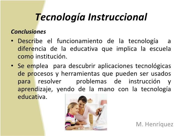 Tecnología Instruccional <ul><li>Conclusiones </li></ul><ul><li>Describe el funcionamiento de la tecnología  a diferencia ...
