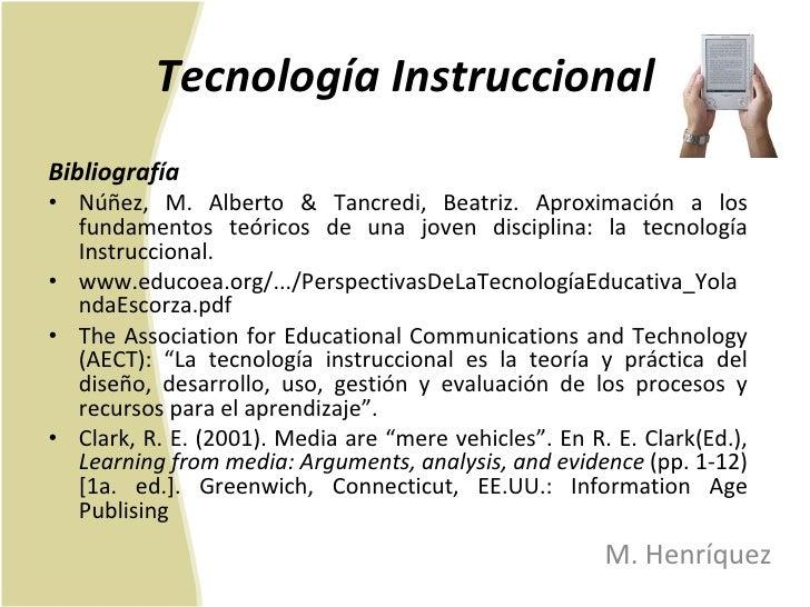Tecnología Instruccional <ul><li>Bibliografía </li></ul><ul><li>Núñez, M. Alberto & Tancredi, Beatriz. Aproximación a los ...
