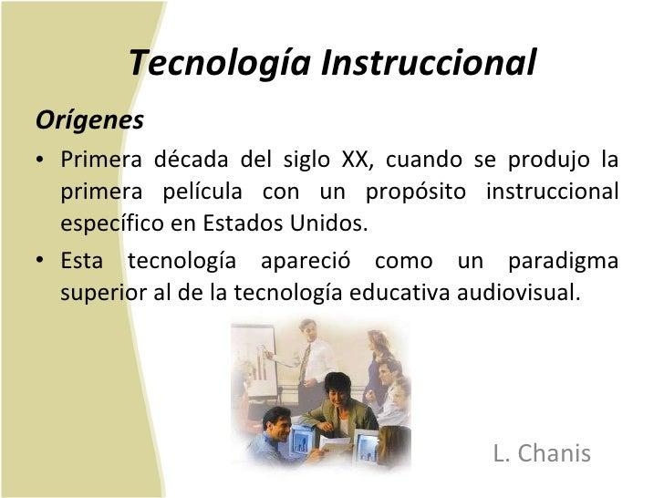 Tecnología Instruccional <ul><li>Orígenes </li></ul><ul><li>Primera década del siglo XX, cuando se produjo la primera pelí...