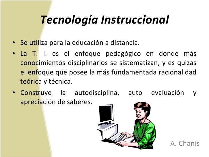 Tecnología Instruccional <ul><li>Se utiliza para la educación a distancia.  </li></ul><ul><li>La T. I. es el enfoque pedag...