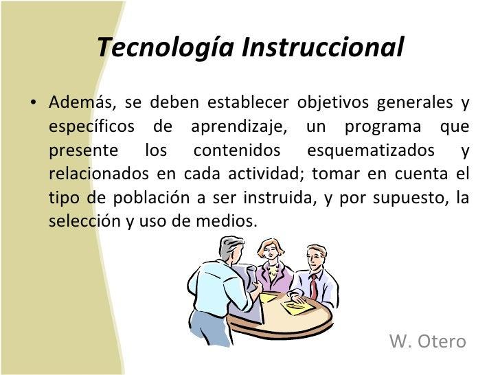 Tecnología Instruccional <ul><li>Además, se deben establecer objetivos generales y específicos de aprendizaje, un programa...