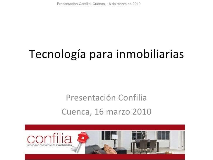Tecnología para inmobiliarias Presentación Confilia Cuenca, 16 marzo 2010