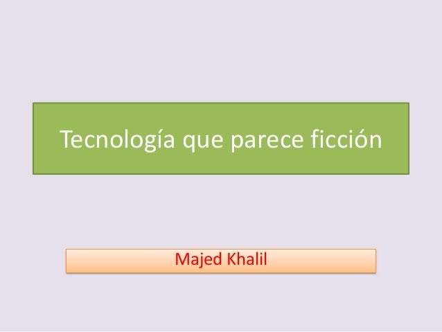 Tecnología que parece ficción Majed Khalil