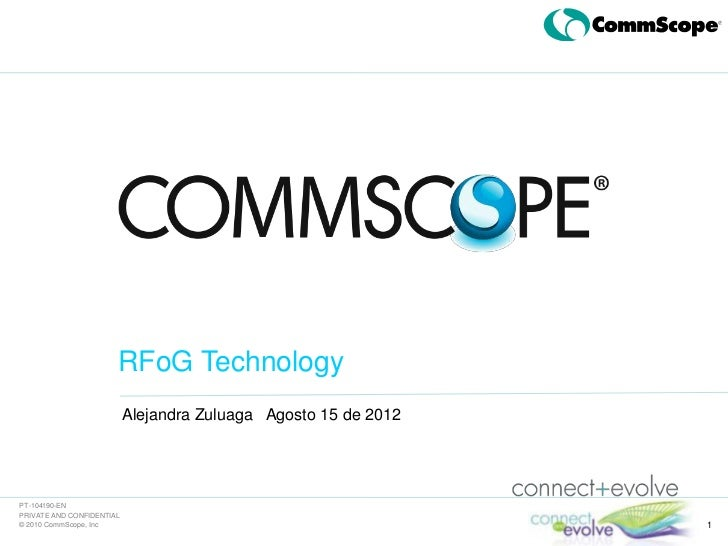 RFoG Technology                           Alejandra Zuluaga Agosto 15 de 2012PT-104190-ENPRIVATE AND CONFIDENTIAL© 2010 Co...