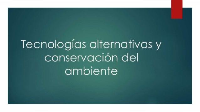 Tecnologías alternativas y conservación del ambiente