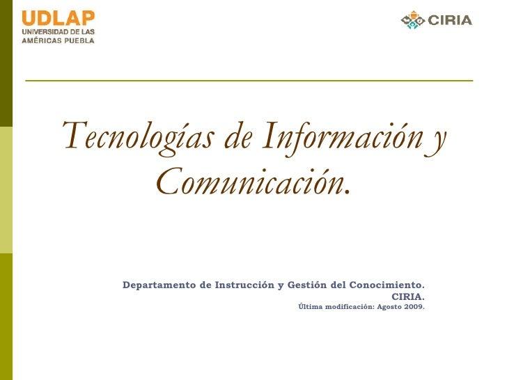 Tecnologías de Información y Comunicación. Departamento de Instrucción y Gestión del Conocimiento. CIRIA. Última modificac...