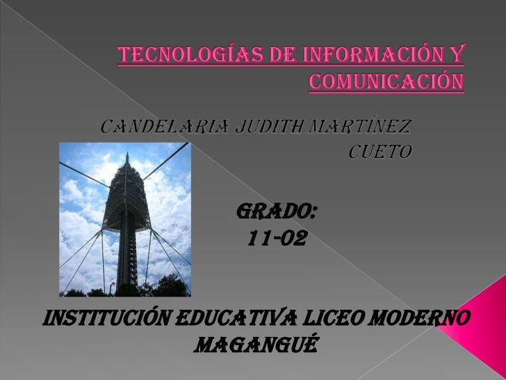 Tecnologías de información y comunicación<br />Candelaria Judith Martínez cueto<br />Grado:<br />11-02<br />Institución ed...