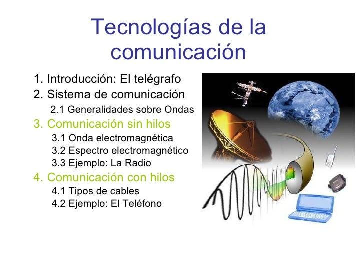 Tecnologías de la comunicación <ul><li>1. Introducción: El telégrafo </li></ul><ul><li>2. Sistema de comunicación </li></u...