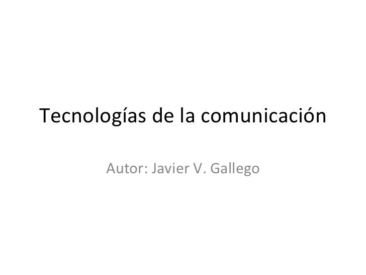 Tecnologías de la comunicación Autor: Javier V. Gallego